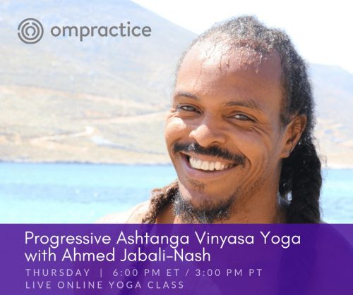 Ompractice Thursday Progressive Ashtanga Vinyasa Yoga with Ahmed Jabali Nash
